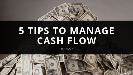 Jeff Nock's 5 Tips to Manage Cash Flow in the Early Years of Your Company