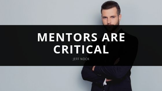 Jeff Nock Explains Why Business Mentors are Critical
