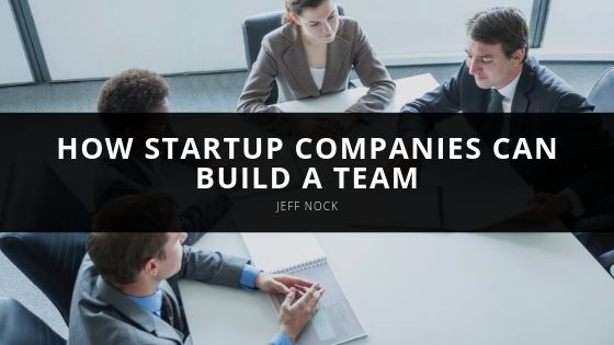 _Jeff Nock - How Startup Companies Can Build a Team