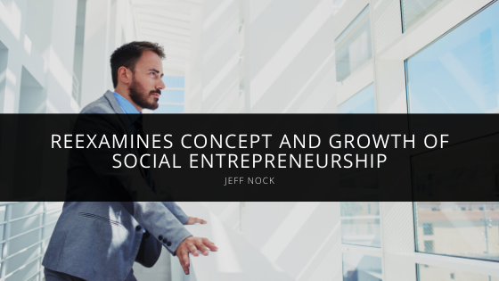 Jeff Nock Reexamines Concept and Growth of Social Entrepreneurship