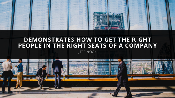 Jeff Nock demonstrates how to get the right people in the right seats of a company
