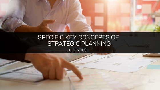 Jeff Nock, Iowa based Executive Consultant Explores Specific Key Concepts of Strategic Planning