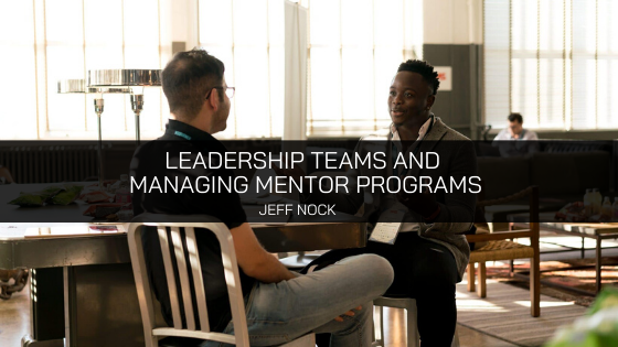 Jeff Nock, Iowa based Executive Consultant and CEO, Discusses Leadership Teams and Managing Mentor Programs