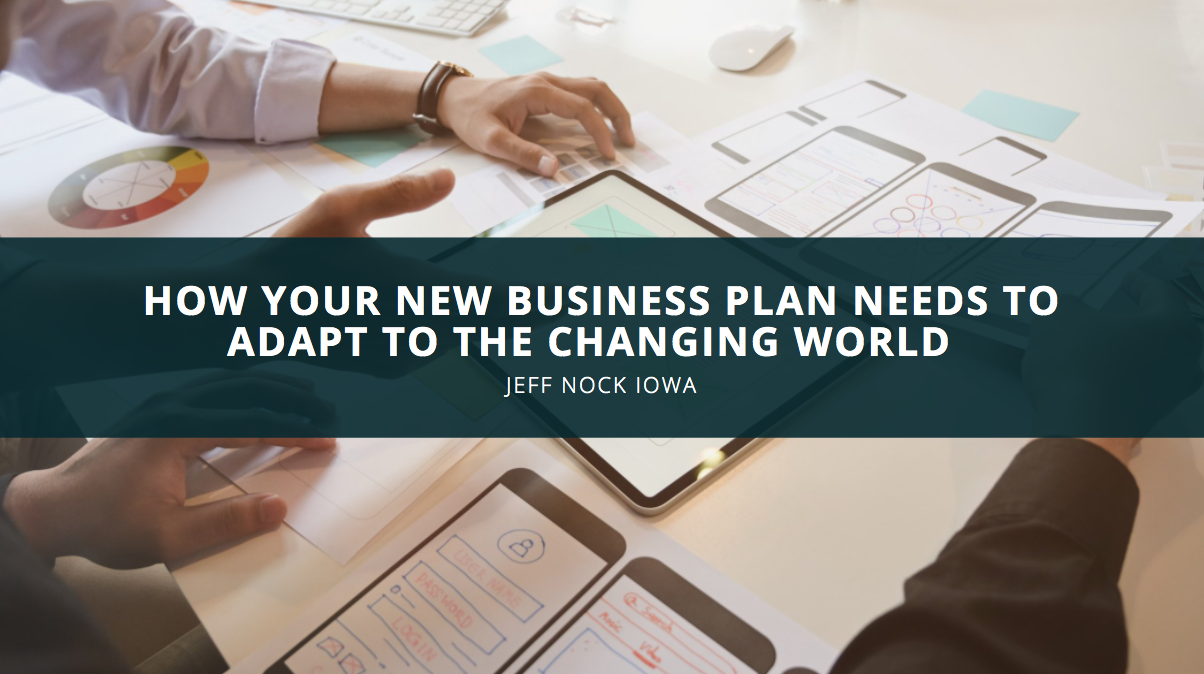 Jeff Nock Iowa How Your New Business Plan Needs to Adapt to the Changing World